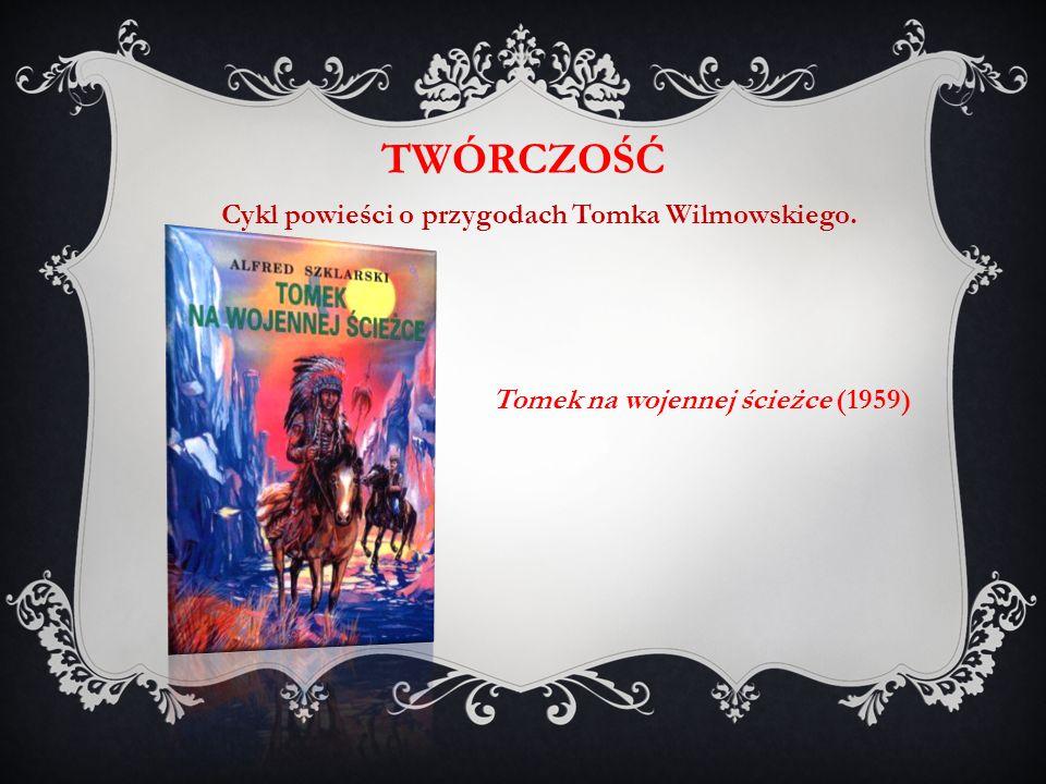 Tomek na wojennej ścieżce (1959) TWÓRCZOŚĆ Cykl powieści o przygodach Tomka Wilmowskiego.