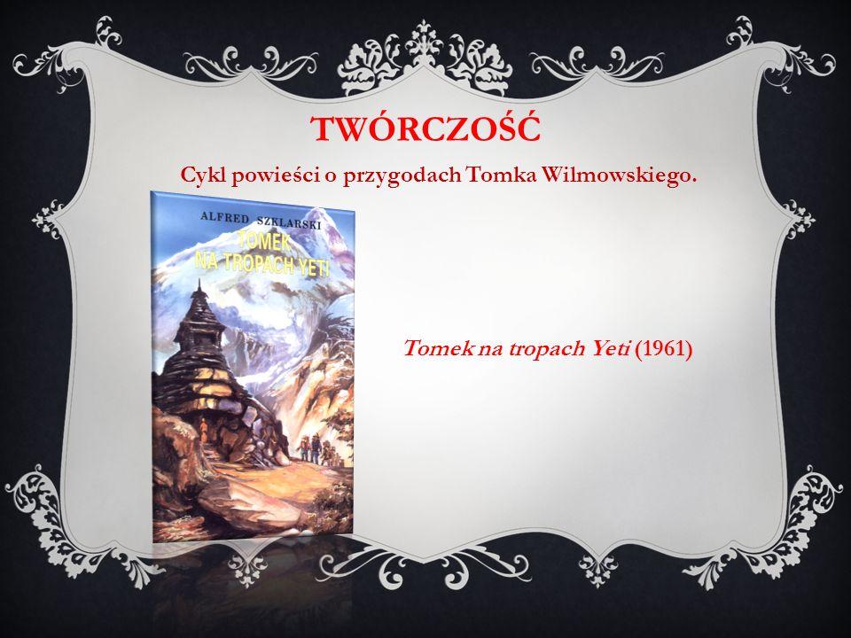 Tomek na tropach Yeti (1961) TWÓRCZOŚĆ Cykl powieści o przygodach Tomka Wilmowskiego.
