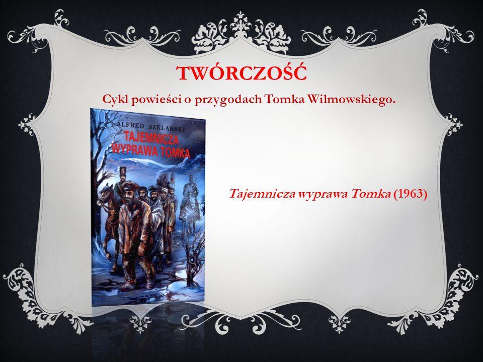 Tajemnicza wyprawa Tomka (1963) TWÓRCZOŚĆ Cykl powieści o przygodach Tomka Wilmowskiego.