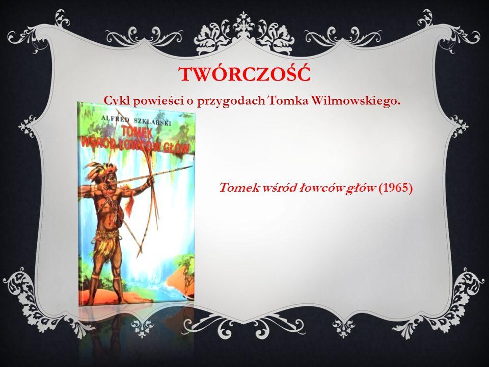 Tomek wśród łowców głów (1965) TWÓRCZOŚĆ Cykl powieści o przygodach Tomka Wilmowskiego.
