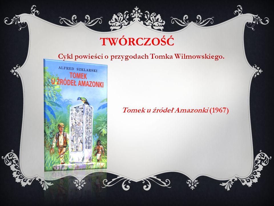 Tomek u źródeł Amazonki (1967) TWÓRCZOŚĆ Cykl powieści o przygodach Tomka Wilmowskiego.