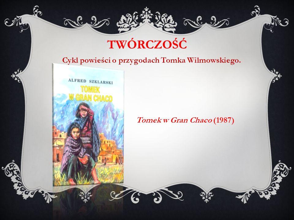 Tomek w Gran Chaco (1987) TWÓRCZOŚĆ Cykl powieści o przygodach Tomka Wilmowskiego.