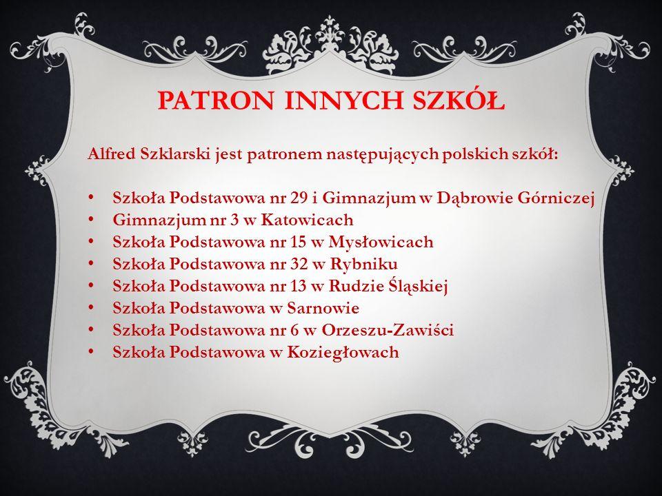 PATRON INNYCH SZKÓŁ Alfred Szklarski jest patronem następujących polskich szkół: Szkoła Podstawowa nr 29 i Gimnazjum w Dąbrowie Górniczej Gimnazjum nr