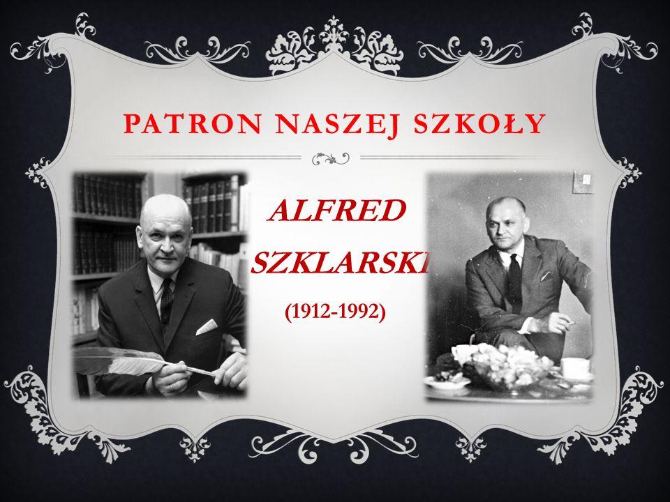 PATRON NASZEJ SZKOŁY ALFRED SZKLARSKI (1912-1992)