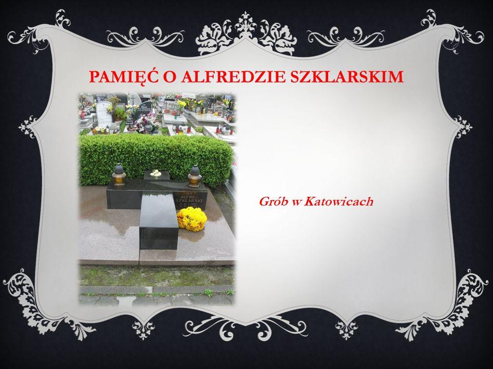 PAMIĘĆ O ALFREDZIE SZKLARSKIM Grób w Katowicach