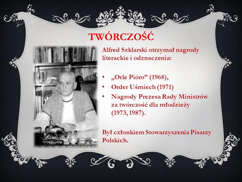 Alfred Szklarski otrzymał nagrody literackie i odznaczenia: Orle Pióro (1968), Order Uśmiech (1971) Nagrody Prezesa Rady Ministrów za twórczość dla mł