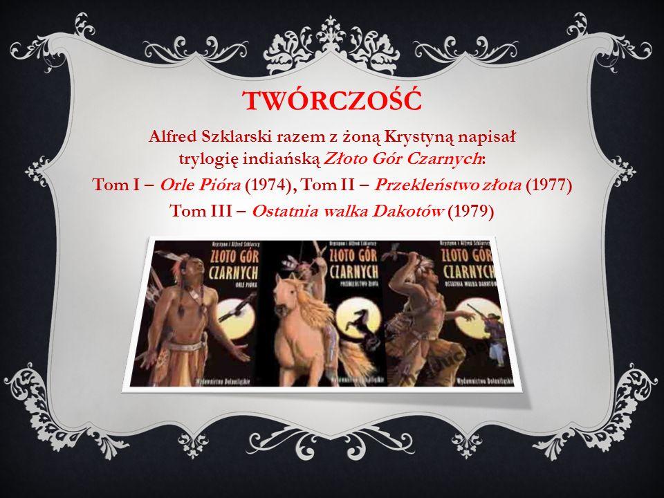 Alfred Szklarski razem z żoną Krystyną napisał trylogię indiańską Złoto Gór Czarnych: Tom I – Orle Pióra (1974), Tom II – Przekleństwo złota (1977) To