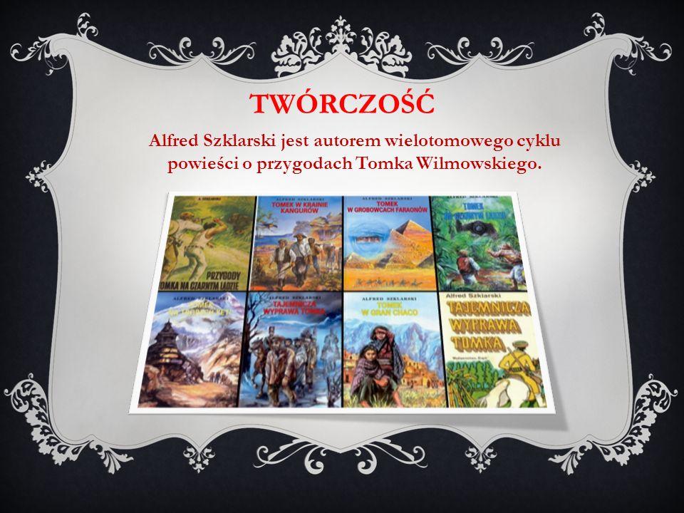 Alfred Szklarski jest autorem wielotomowego cyklu powieści o przygodach Tomka Wilmowskiego.