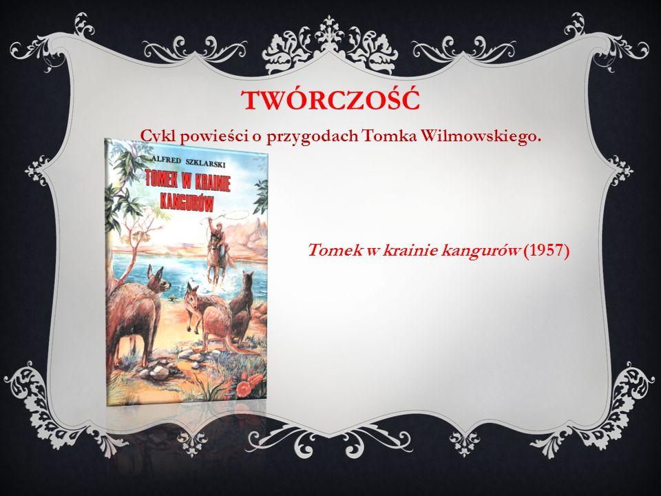 Tomek w krainie kangurów (1957) TWÓRCZOŚĆ Cykl powieści o przygodach Tomka Wilmowskiego.