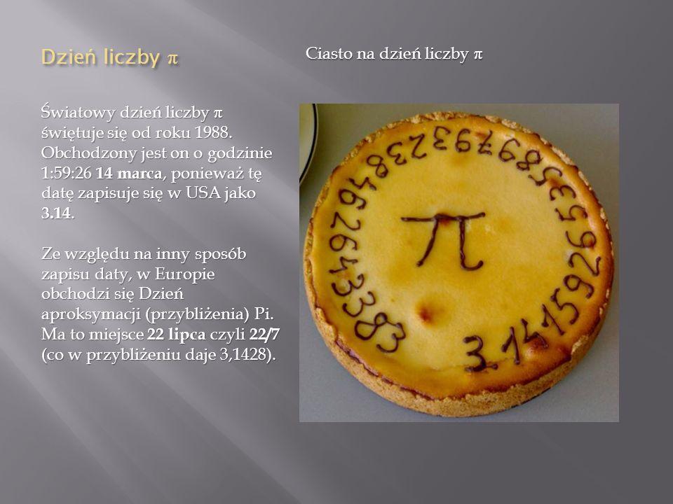Dzie ń liczby π Światowy dzień liczby π świętuje się od roku 1988. Obchodzony jest on o godzinie 1:59:26 14 marca, ponieważ tę datę zapisuje się w USA