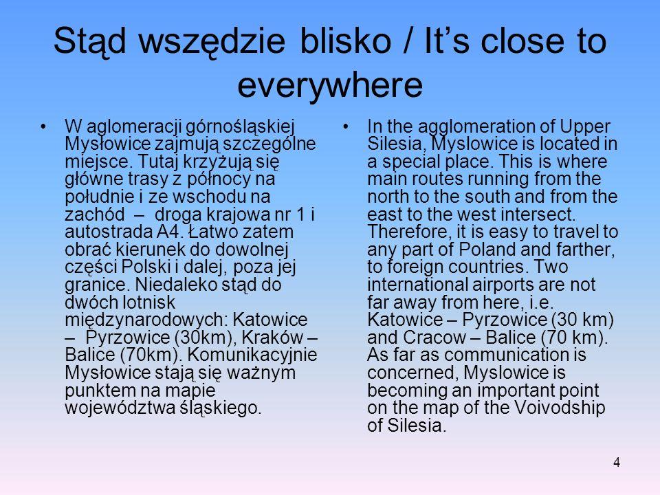 4 Stąd wszędzie blisko / Its close to everywhere W aglomeracji górnośląskiej Mysłowice zajmują szczególne miejsce.