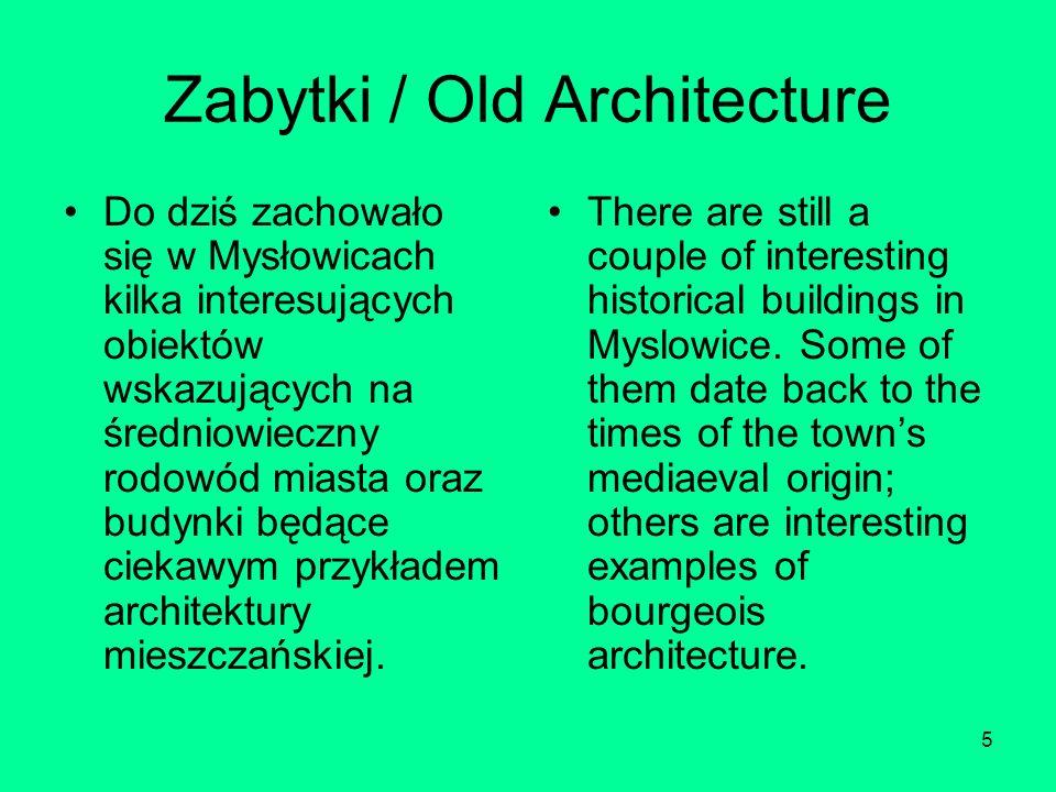 5 Zabytki / Old Architecture Do dziś zachowało się w Mysłowicach kilka interesujących obiektów wskazujących na średniowieczny rodowód miasta oraz budynki będące ciekawym przykładem architektury mieszczańskiej.