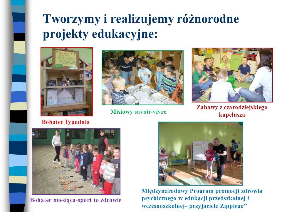 Tworzymy i realizujemy różnorodne projekty edukacyjne: Bohater Tygodnia Misiowy savoir-vivre Zabawy z czarodziejskiego kapelusza Bohater miesiąca-spor