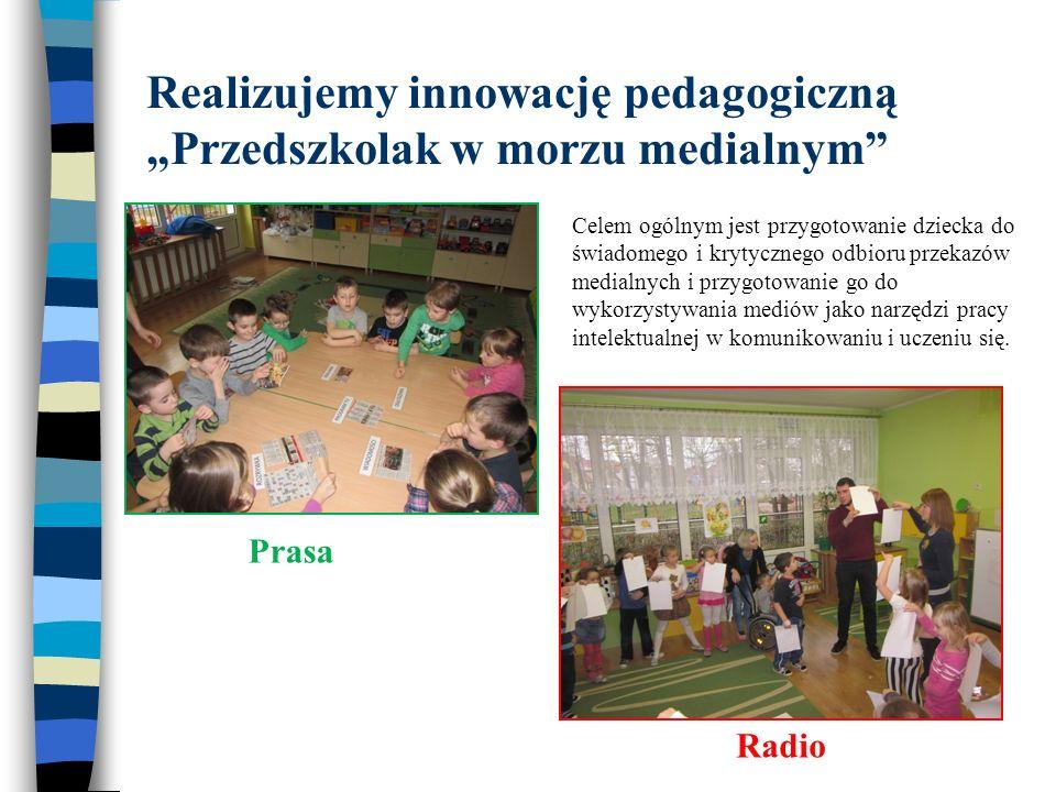 Realizujemy innowację pedagogiczną Przedszkolak w morzu medialnym Celem ogólnym jest przygotowanie dziecka do świadomego i krytycznego odbioru przekaz