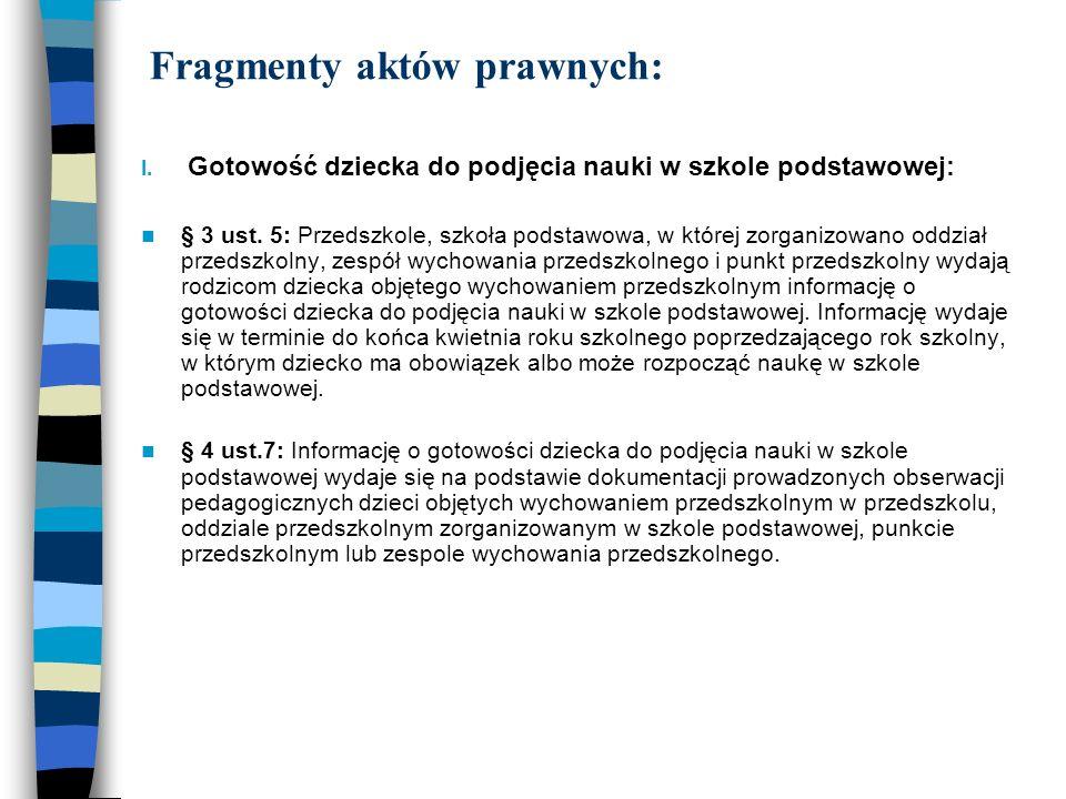 Fragmenty aktów prawnych: I. Gotowość dziecka do podjęcia nauki w szkole podstawowej: § 3 ust. 5: Przedszkole, szkoła podstawowa, w której zorganizowa