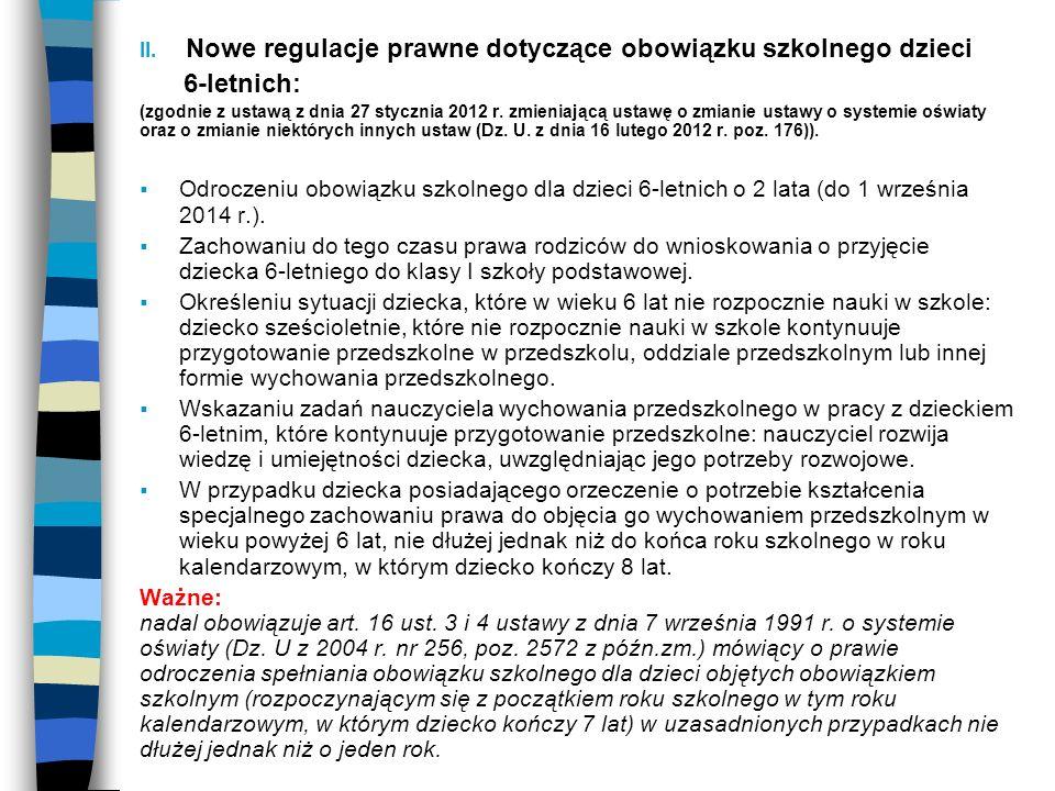 II. Nowe regulacje prawne dotyczące obowiązku szkolnego dzieci 6-letnich: (zgodnie z ustawą z dnia 27 stycznia 2012 r. zmieniającą ustawę o zmianie us