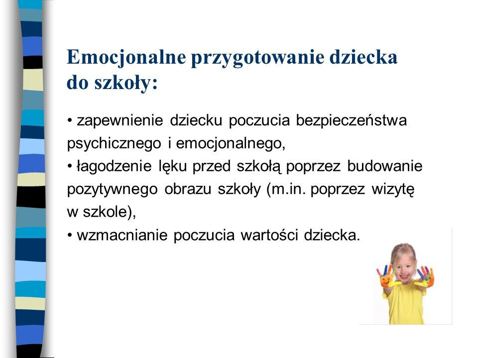 Emocjonalne przygotowanie dziecka do szkoły: zapewnienie dziecku poczucia bezpieczeństwa psychicznego i emocjonalnego, łagodzenie lęku przed szkołą po