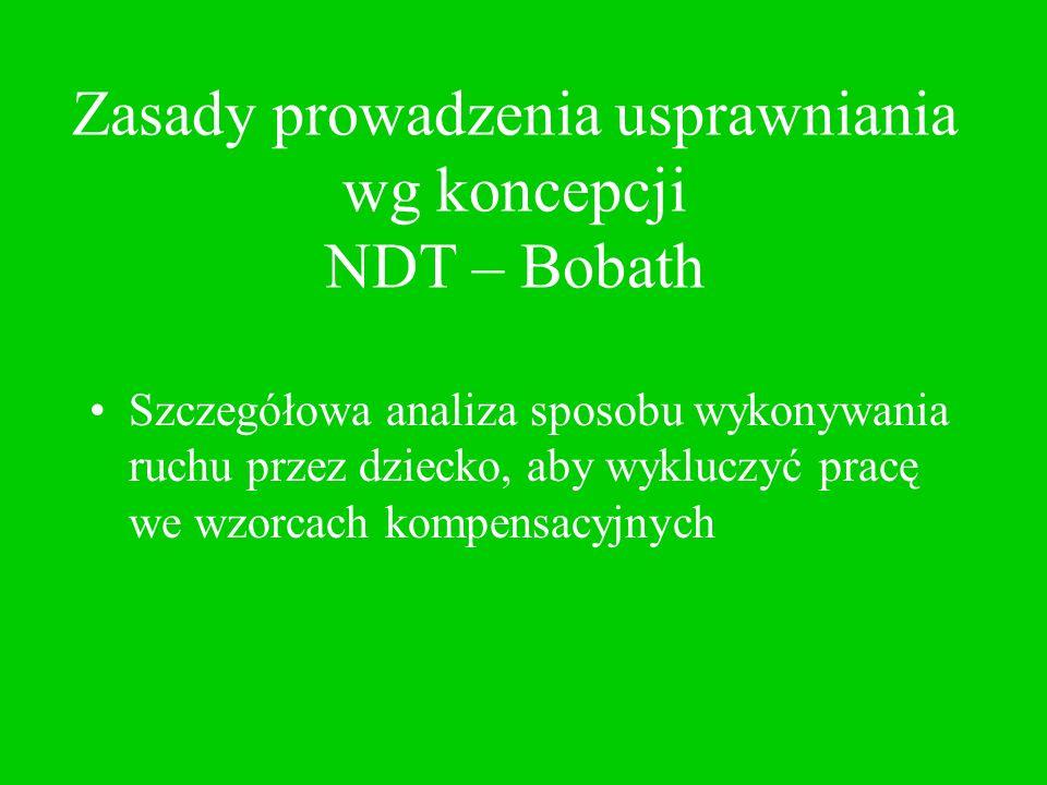 Zasady prowadzenia usprawniania wg koncepcji NDT – Bobath Szczegółowa analiza sposobu wykonywania ruchu przez dziecko, aby wykluczyć pracę we wzorcach