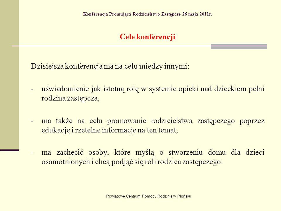 Powiatowe Centrum Pomocy Rodzinie w Płońsku Konferencja Promująca Rodzicielstwo Zastępcze 26 maja 2011r.