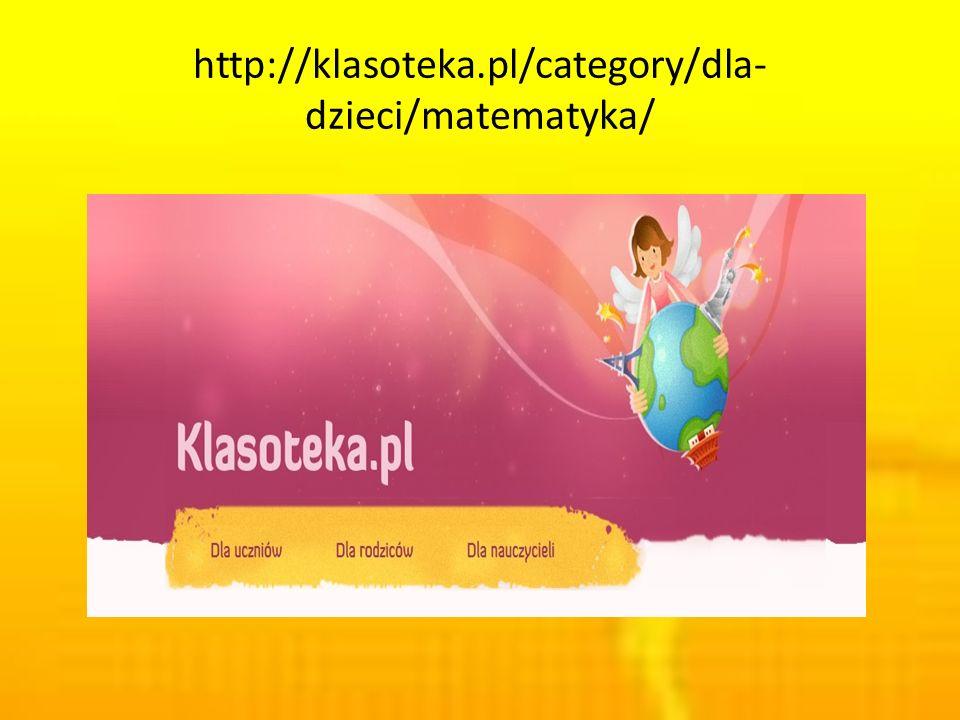 http://klasoteka.pl/category/dla- dzieci/matematyka/