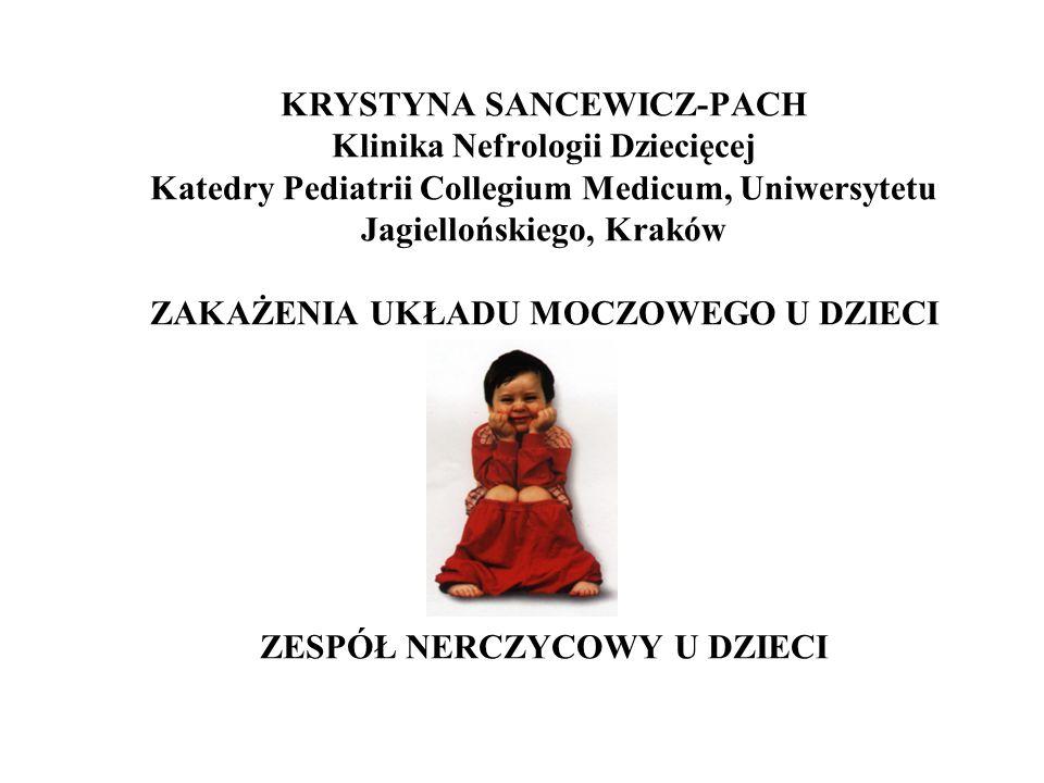 KRYSTYNA SANCEWICZ-PACH Klinika Nefrologii Dziecięcej Katedry Pediatrii Collegium Medicum, Uniwersytetu Jagiellońskiego, Kraków ZAKAŻENIA UKŁADU MOCZOWEGO U DZIECI ZESPÓŁ NERCZYCOWY U DZIECI