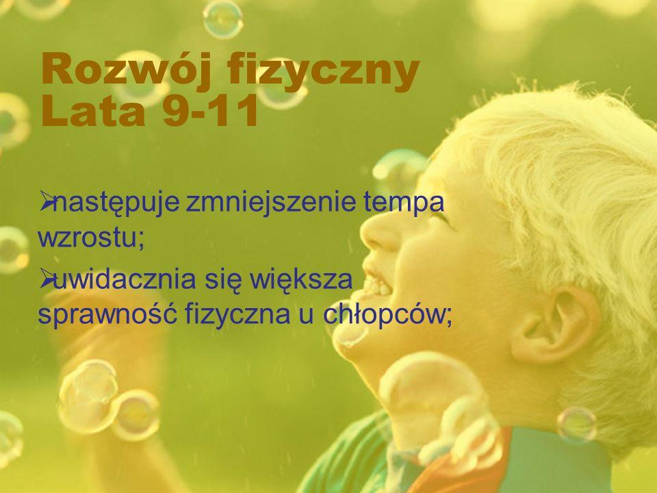 Rozwój fizyczny Lata 9-11 następuje zmniejszenie tempa wzrostu; uwidacznia się większa sprawność fizyczna u chłopców;