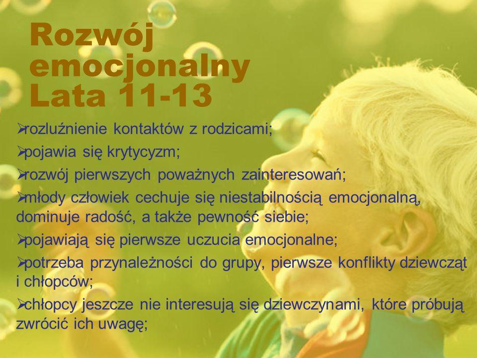 Rozwój emocjonalny Lata 11-13 rozluźnienie kontaktów z rodzicami; pojawia się krytycyzm; rozwój pierwszych poważnych zainteresowań; młody człowiek cec