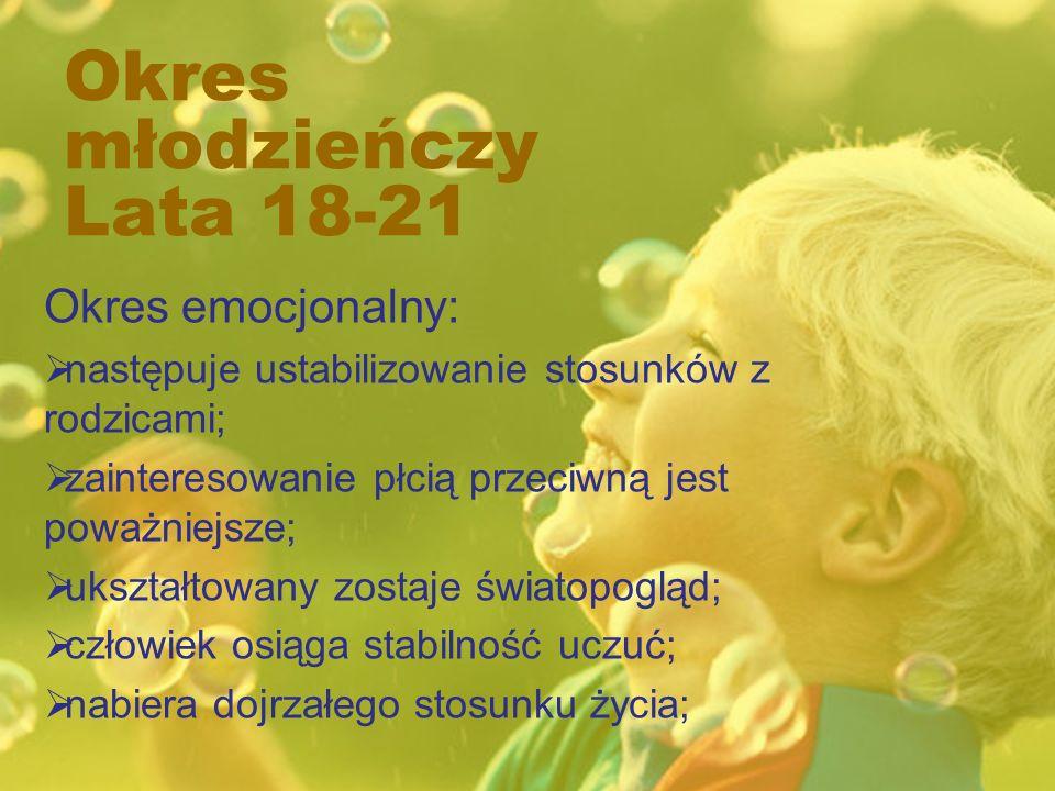 Okres młodzieńczy Lata 18-21 Okres emocjonalny: następuje ustabilizowanie stosunków z rodzicami; zainteresowanie płcią przeciwną jest poważniejsze; uk