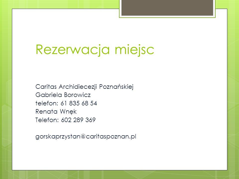 Rezerwacja miejsc Caritas Archidiecezji Poznańskiej Gabriela Borowicz telefon: 61 835 68 54 Renata Wnęk Telefon: 602 289 369 gorskaprzystan@caritaspoz
