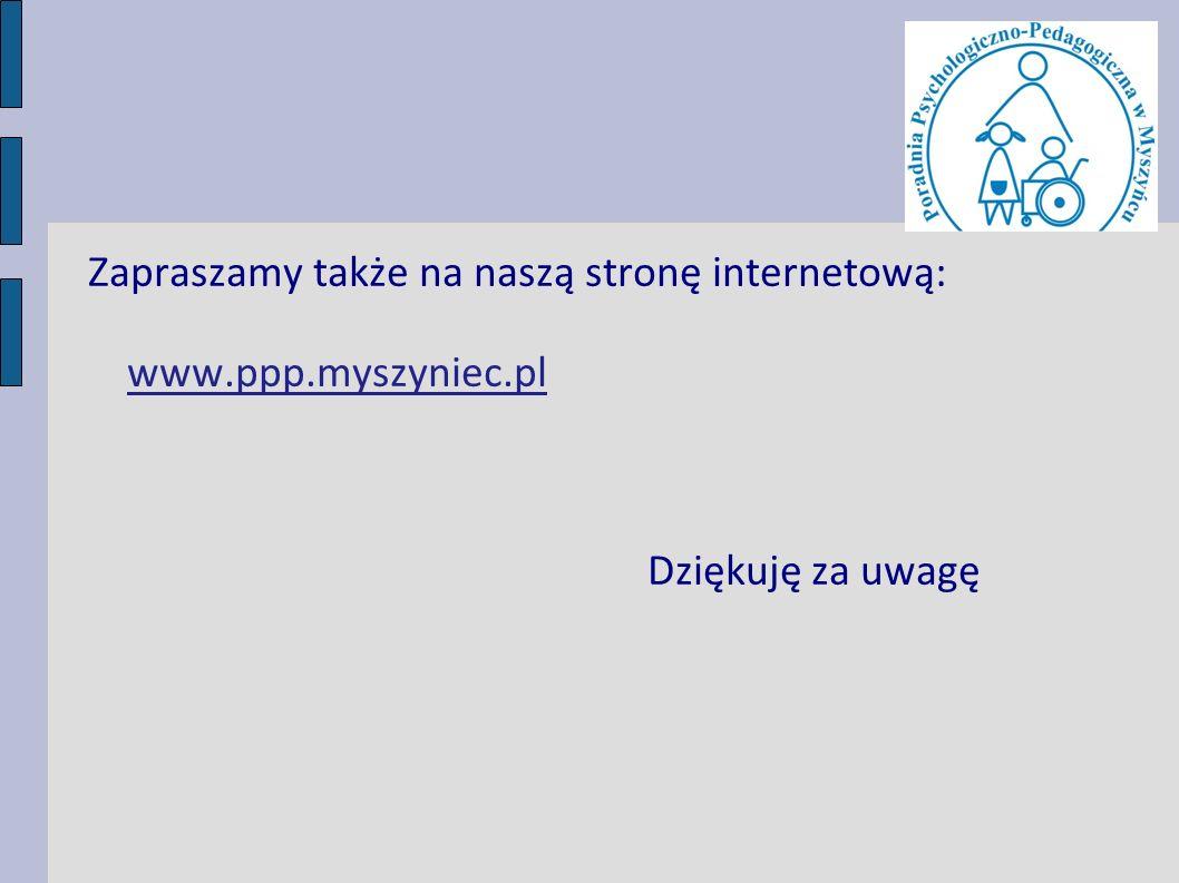 Zapraszamy także na naszą stronę internetową: www.ppp.myszyniec.pl Dziękuję za uwagę