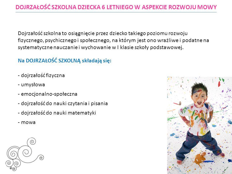DOJRZAŁOŚĆ SZKOLNA DZIECKA 6 LETNIEGO W ASPEKCIE ROZWOJU MOWY Dojrzałość szkolna to osiągnięcie przez dziecko takiego poziomu rozwoju fizycznego, psyc