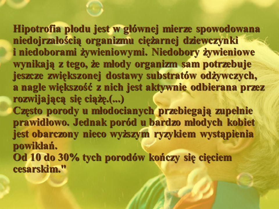 Hipotrofia płodu jest w głównej mierze spowodowana niedojrzałością organizmu ciężarnej dziewczynki i niedoborami żywieniowymi. Niedobory żywieniowe wy