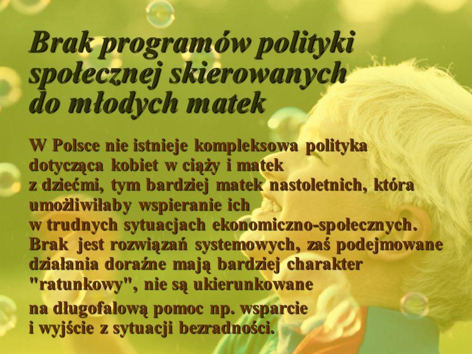 Brak programów polityki społecznej skierowanych do młodych matek W Polsce nie istnieje kompleksowa polityka dotycząca kobiet w ciąży i matek z dziećmi
