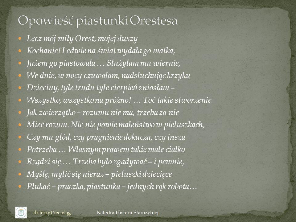 Lecz mój miły Orest, mojej duszy Kochanie.