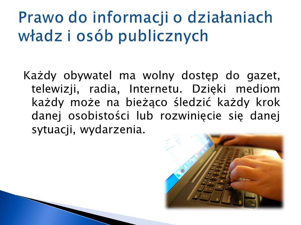 Każdy obywatel ma wolny dostęp do gazet, telewizji, radia, Internetu.