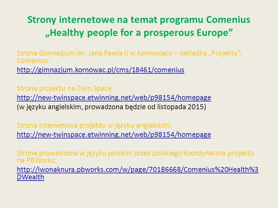 Strony internetowe na temat programu Comenius Healthy people for a prosperous Europe Strona Gimnazjum im. Jana Pawła II w Kornowacu – zakładka Projekt