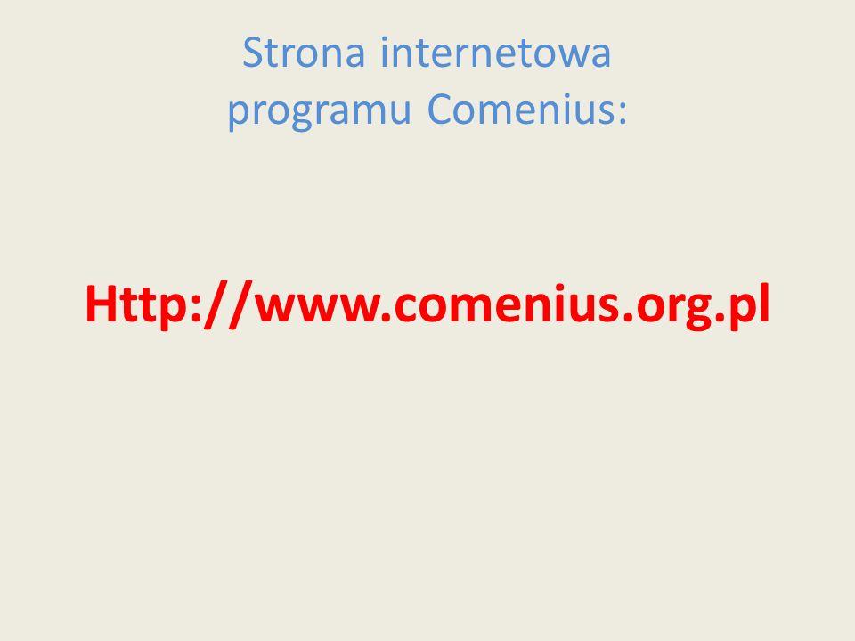 Strona internetowa programu Comenius: Http://www.comenius.org.pl