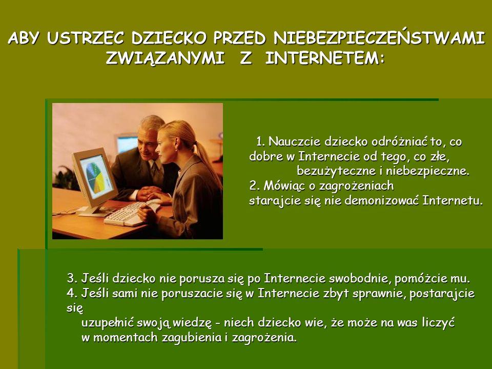 ABY USTRZEC DZIECKO PRZED NIEBEZPIECZEŃSTWAMI ZWIĄZANYMI Z INTERNETEM: 1. Nauczcie dziecko odróżniać to, co dobre w Internecie od tego, co złe, bezuży