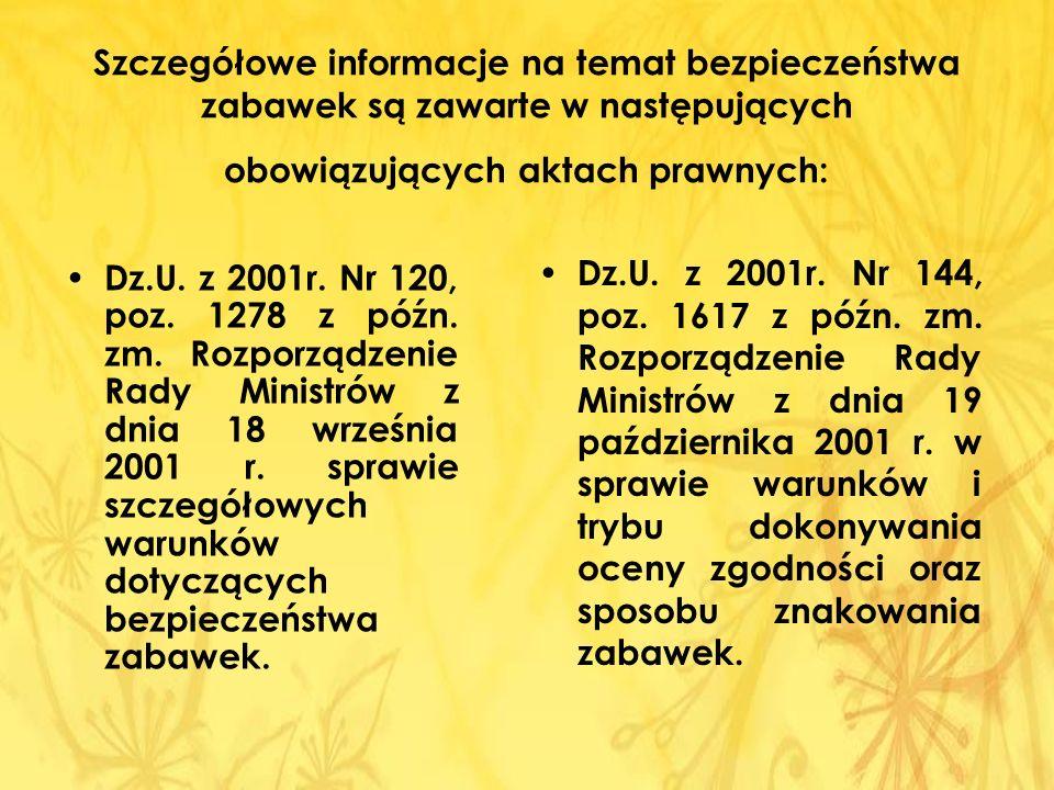 Szczegółowe informacje na temat bezpieczeństwa zabawek są zawarte w następujących obowiązujących aktach prawnych: Dz.U. z 2001r. Nr 120, poz. 1278 z p