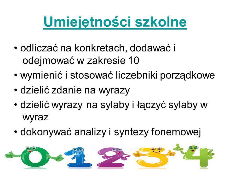 Umiejętności szkolne odliczać na konkretach, dodawać i odejmować w zakresie 10 wymienić i stosować liczebniki porządkowe dzielić zdanie na wyrazy dzie