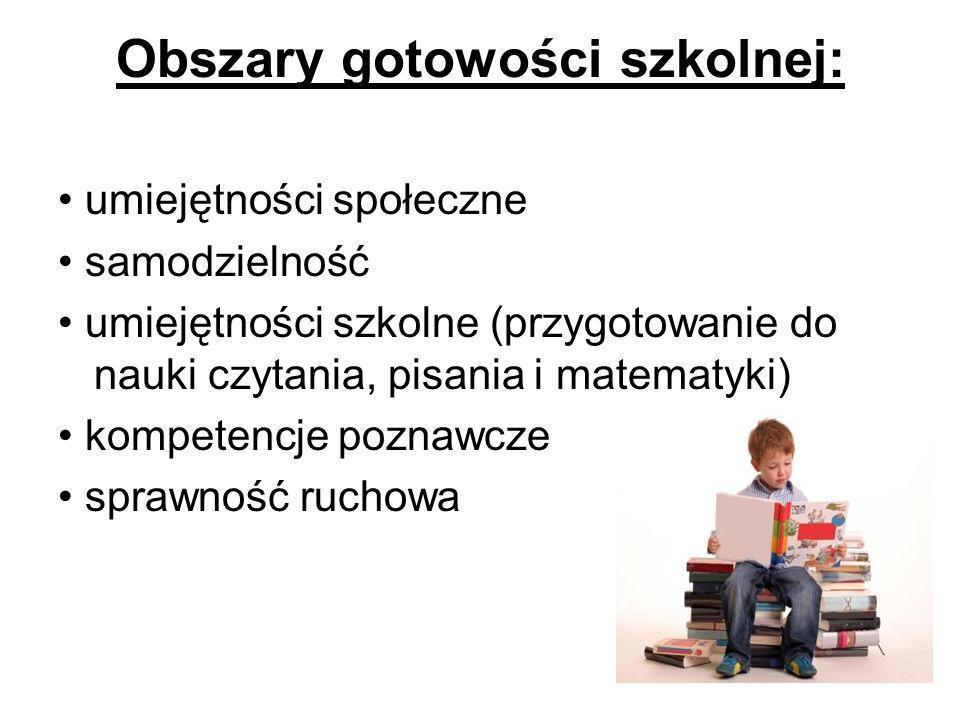 Obszary gotowości szkolnej: umiejętności społeczne samodzielność umiejętności szkolne (przygotowanie do nauki czytania, pisania i matematyki) kompeten