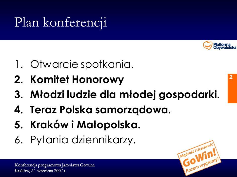 Konferencja programowa Jarosława Gowina Kraków, 27 września 2007 r. 2 Plan konferencji 1.Otwarcie spotkania. 2.Komitet Honorowy 3.Młodzi ludzie dla mł