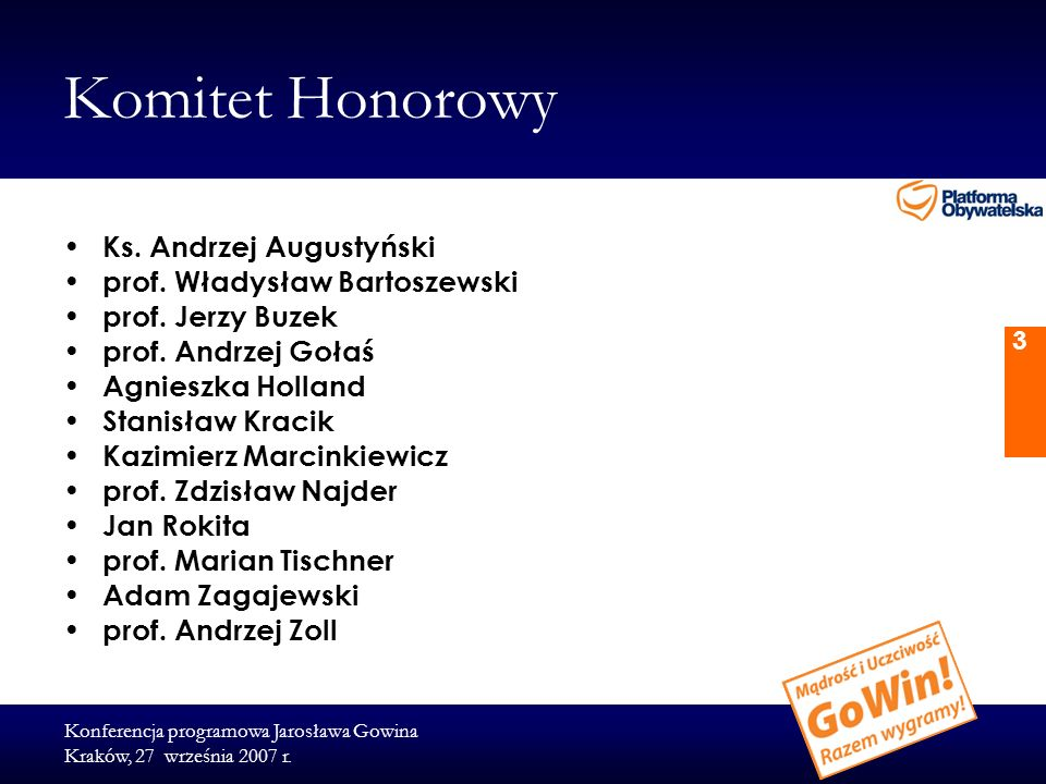 Konferencja programowa Jarosława Gowina Kraków, 27 września 2007 r. 3 Komitet Honorowy Ks. Andrzej Augustyński prof. Władysław Bartoszewski prof. Jerz