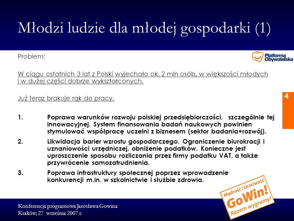 Konferencja programowa Jarosława Gowina Kraków, 27 września 2007 r. 4 Młodzi ludzie dla młodej gospodarki (1) Problem: W ciągu ostatnich 3 lat z Polsk