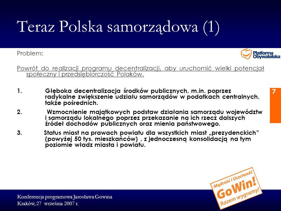 Konferencja programowa Jarosława Gowina Kraków, 27 września 2007 r. 7 Teraz Polska samorządowa (1) Problem: Powrót do realizacji programu decentraliza