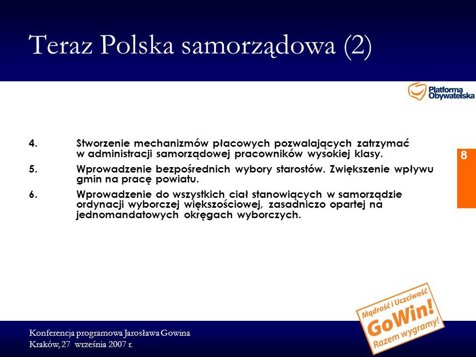 Konferencja programowa Jarosława Gowina Kraków, 27 września 2007 r. 8 Teraz Polska samorządowa (2) 4. Stworzenie mechanizmów płacowych pozwalających z