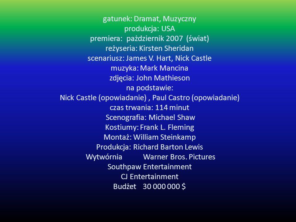 gatunek: Dramat, Muzyczny produkcja: USA premiera: pażdziernik 2007 (świat) reżyseria: Kirsten Sheridan scenariusz: James V. Hart, Nick Castle muzyka: