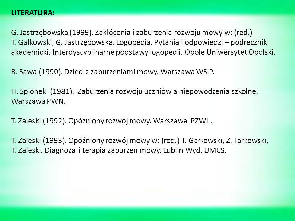 LITERATURA: G.Jastrzębowska (1999). Zakłócenia i zaburzenia rozwoju mowy w: (red.) T.