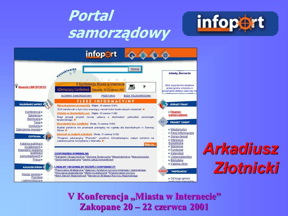 V Konferencja Miasta w Internecie Zakopane 20 – 22 czerwca 2001 ArkadiuszZłotnicki Portal samorządowy