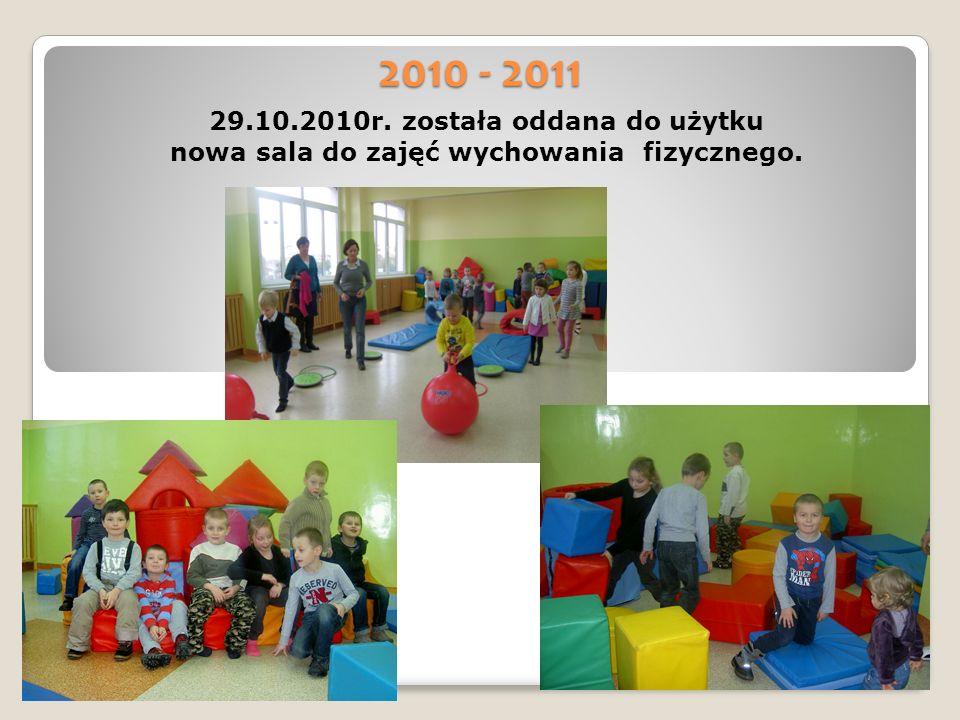 2010 - 2011 29.10.2010r. została oddana do użytku nowa sala do zajęć wychowania fizycznego.